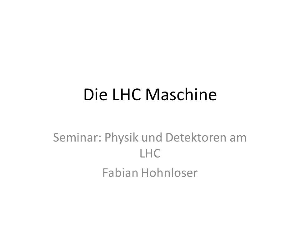 Die LHC Maschine Seminar: Physik und Detektoren am LHC Fabian Hohnloser