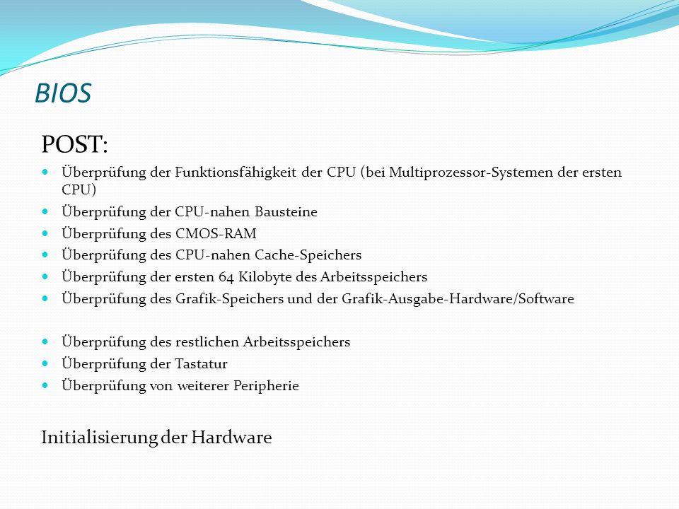 BIOS POST: Überprüfung der Funktionsfähigkeit der CPU (bei Multiprozessor-Systemen der ersten CPU) Überprüfung der CPU-nahen Bausteine Überprüfung des