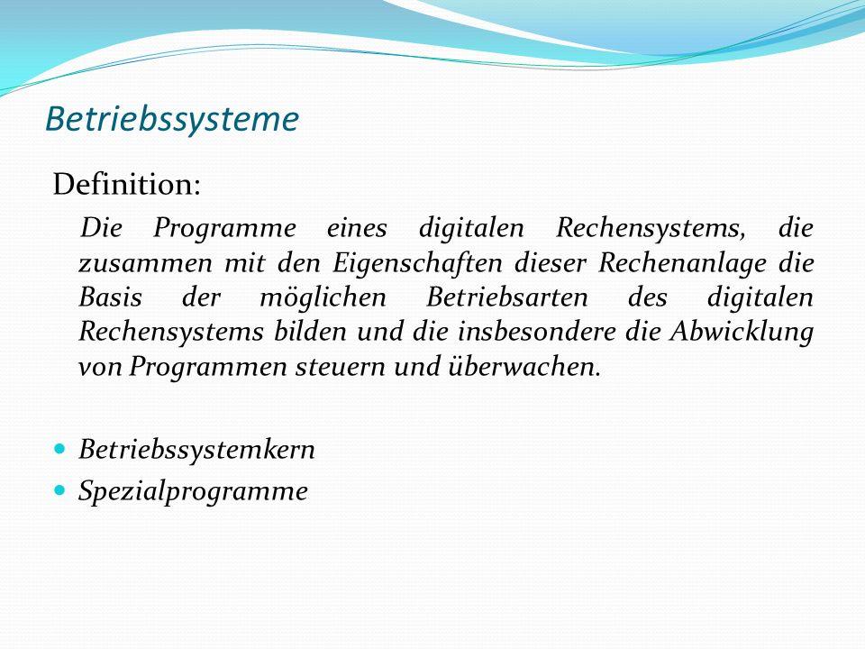 Betriebssysteme Definition: Die Programme eines digitalen Rechensystems, die zusammen mit den Eigenschaften dieser Rechenanlage die Basis der mögliche