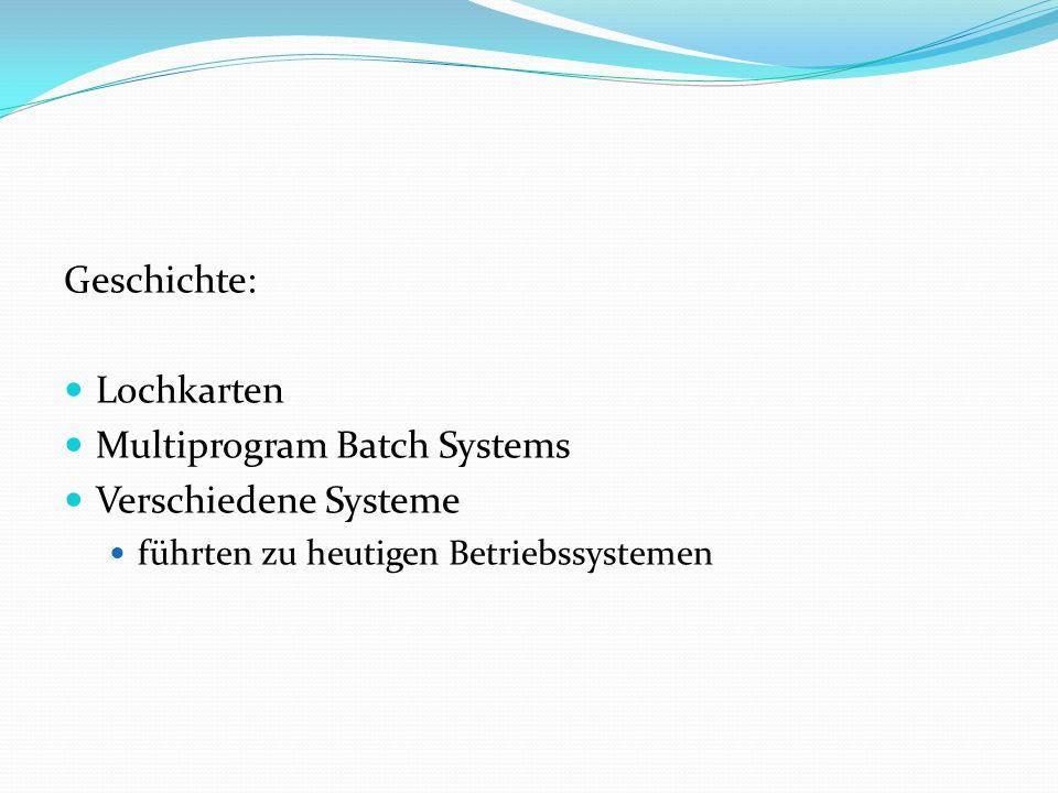Geschichte: Lochkarten Multiprogram Batch Systems Verschiedene Systeme führten zu heutigen Betriebssystemen