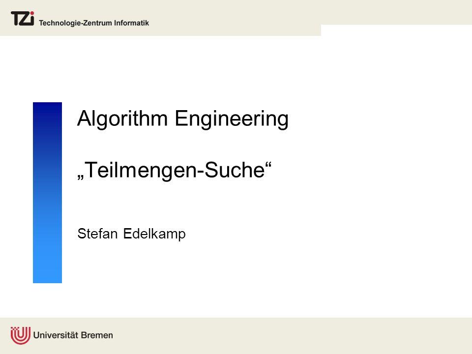 Algorithm Engineering Teilmengen-Suche Stefan Edelkamp