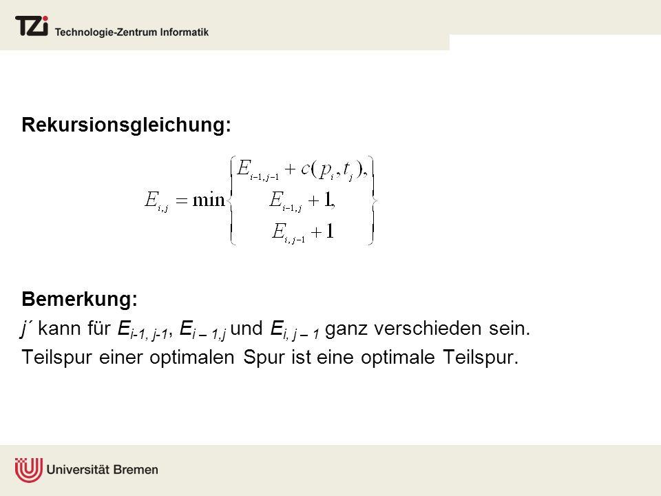 Rekursionsgleichung: Bemerkung: j´ kann für E i-1, j-1, E i – 1,j und E i, j – 1 ganz verschieden sein. Teilspur einer optimalen Spur ist eine optimal