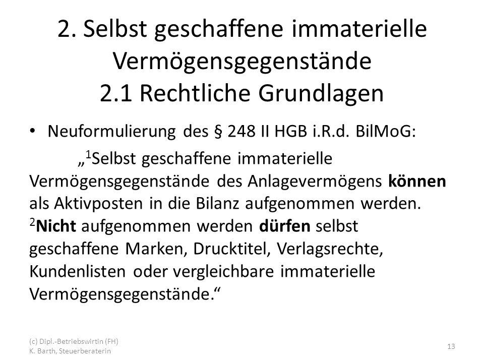 2. Selbst geschaffene immaterielle Vermögensgegenstände 2.1 Rechtliche Grundlagen Neuformulierung des § 248 II HGB i.R.d. BilMoG: 1 Selbst geschaffene
