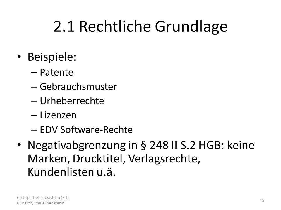 2.1 Rechtliche Grundlage Beispiele: – Patente – Gebrauchsmuster – Urheberrechte – Lizenzen – EDV Software-Rechte Negativabgrenzung in § 248 II S.2 HGB: keine Marken, Drucktitel, Verlagsrechte, Kundenlisten u.ä.