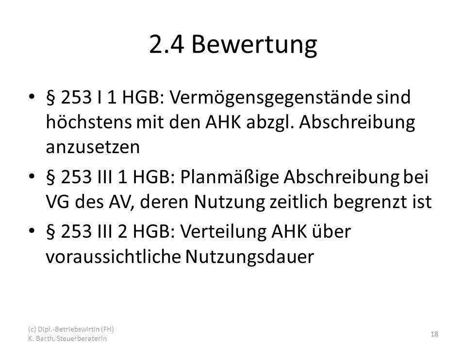 2.4 Bewertung § 253 I 1 HGB: Vermögensgegenstände sind höchstens mit den AHK abzgl.