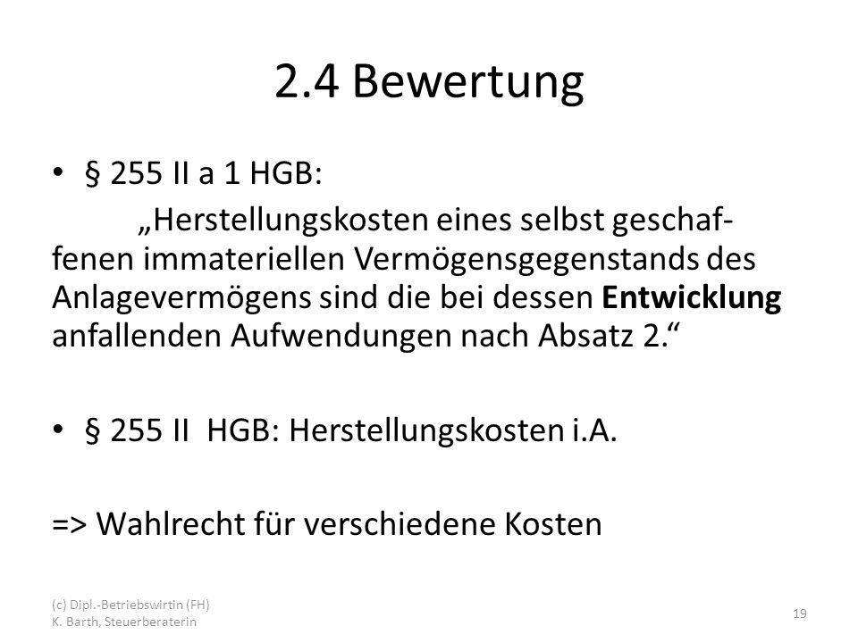2.4 Bewertung § 255 II a 1 HGB: Herstellungskosten eines selbst geschaf- fenen immateriellen Vermögensgegenstands des Anlagevermögens sind die bei dessen Entwicklung anfallenden Aufwendungen nach Absatz 2.