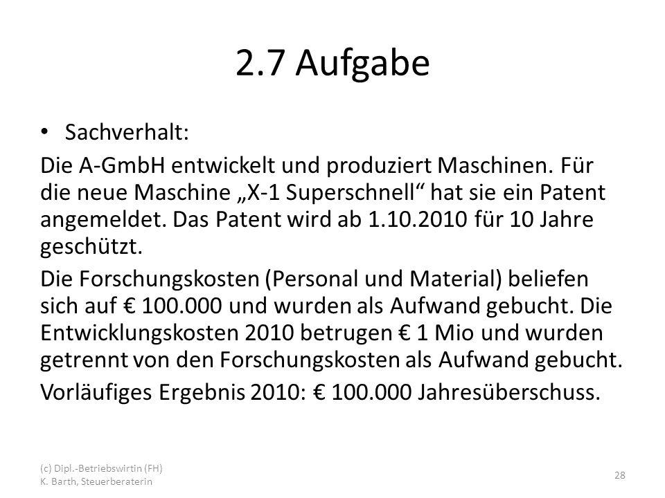 2.7 Aufgabe Sachverhalt: Die A-GmbH entwickelt und produziert Maschinen.