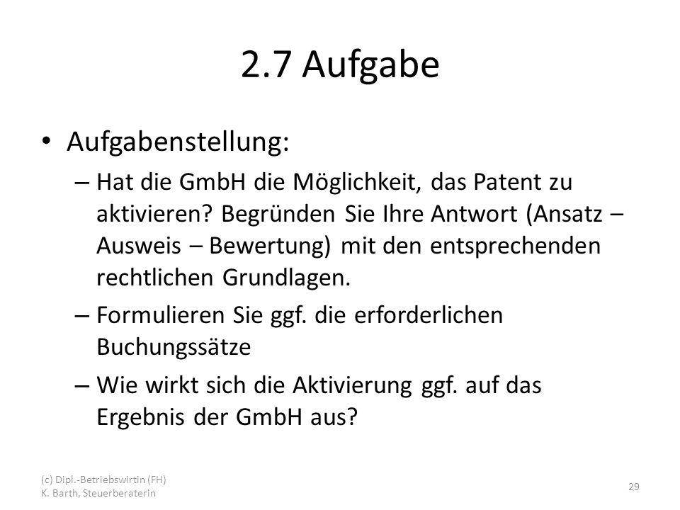 2.7 Aufgabe Aufgabenstellung: – Hat die GmbH die Möglichkeit, das Patent zu aktivieren.