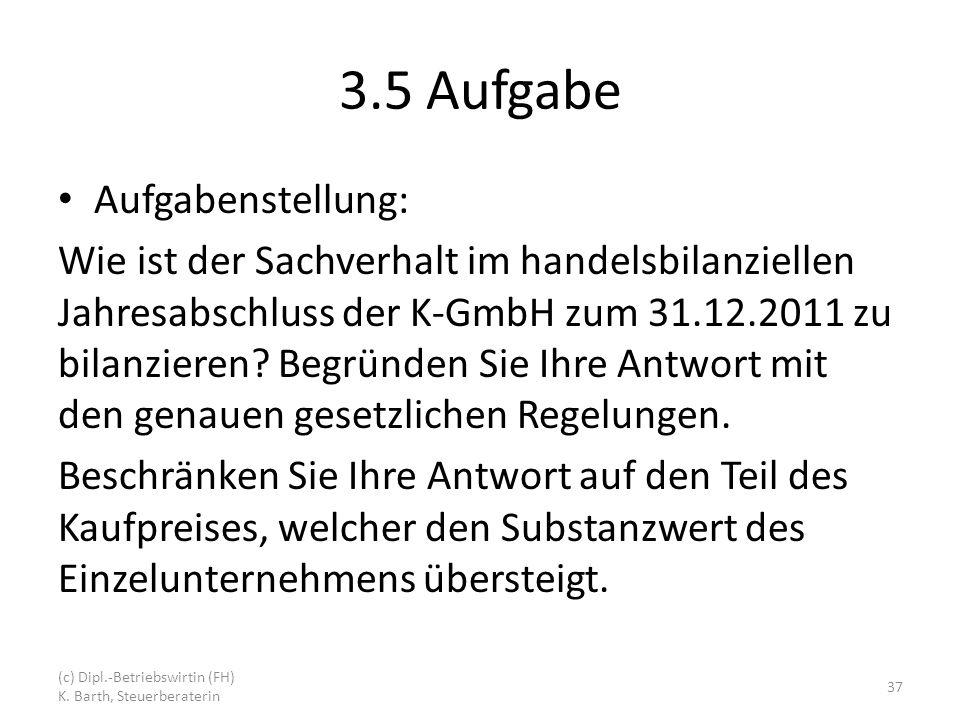 3.5 Aufgabe Aufgabenstellung: Wie ist der Sachverhalt im handelsbilanziellen Jahresabschluss der K-GmbH zum 31.12.2011 zu bilanzieren.