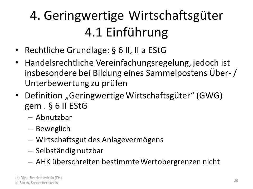 4. Geringwertige Wirtschaftsgüter 4.1 Einführung Rechtliche Grundlage: § 6 II, II a EStG Handelsrechtliche Vereinfachungsregelung, jedoch ist insbeson