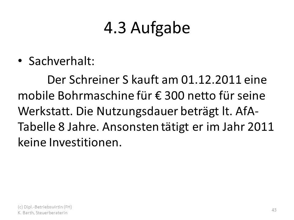 4.3 Aufgabe Sachverhalt: Der Schreiner S kauft am 01.12.2011 eine mobile Bohrmaschine für 300 netto für seine Werkstatt.