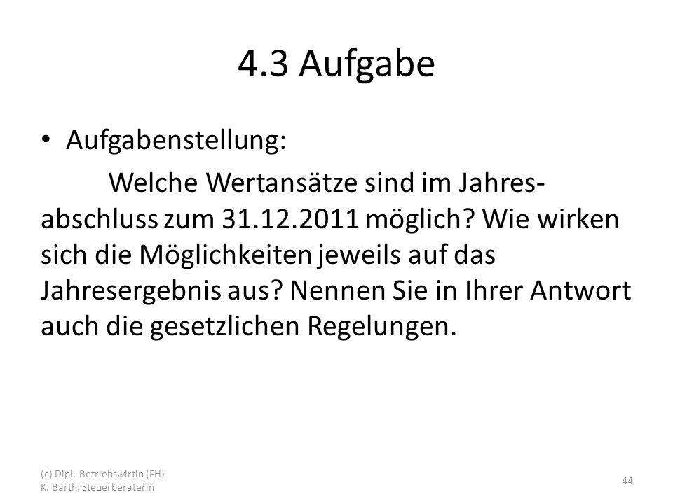 4.3 Aufgabe Aufgabenstellung: Welche Wertansätze sind im Jahres- abschluss zum 31.12.2011 möglich.