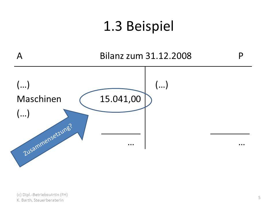 1.3 Beispiel ABilanz zum 31.12.2008P(…) Maschinen15.041,00 (…)… Zusammensetzung.