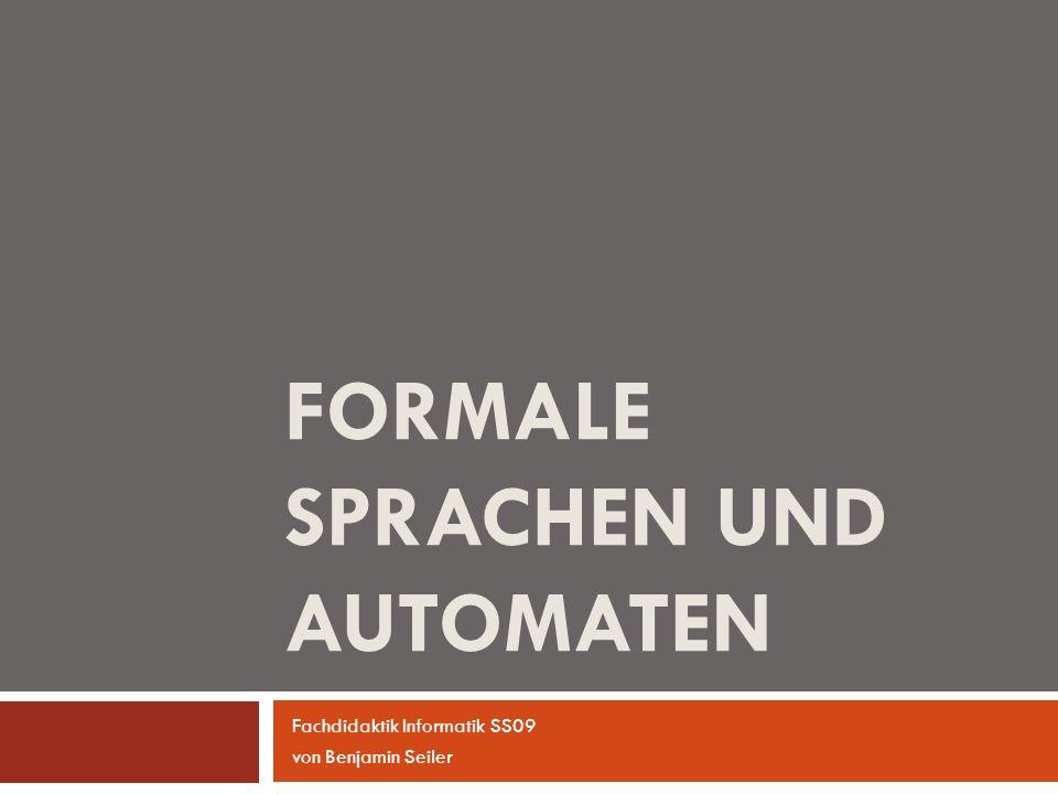 FORMALE SPRACHEN UND AUTOMATEN Fachdidaktik Informatik SS09 von Benjamin Seiler