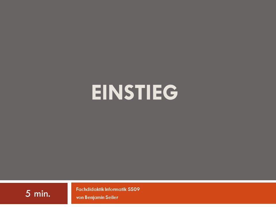 EINSTIEG 5 min. Fachdidaktik Informatik SS09 von Benjamin Seiler