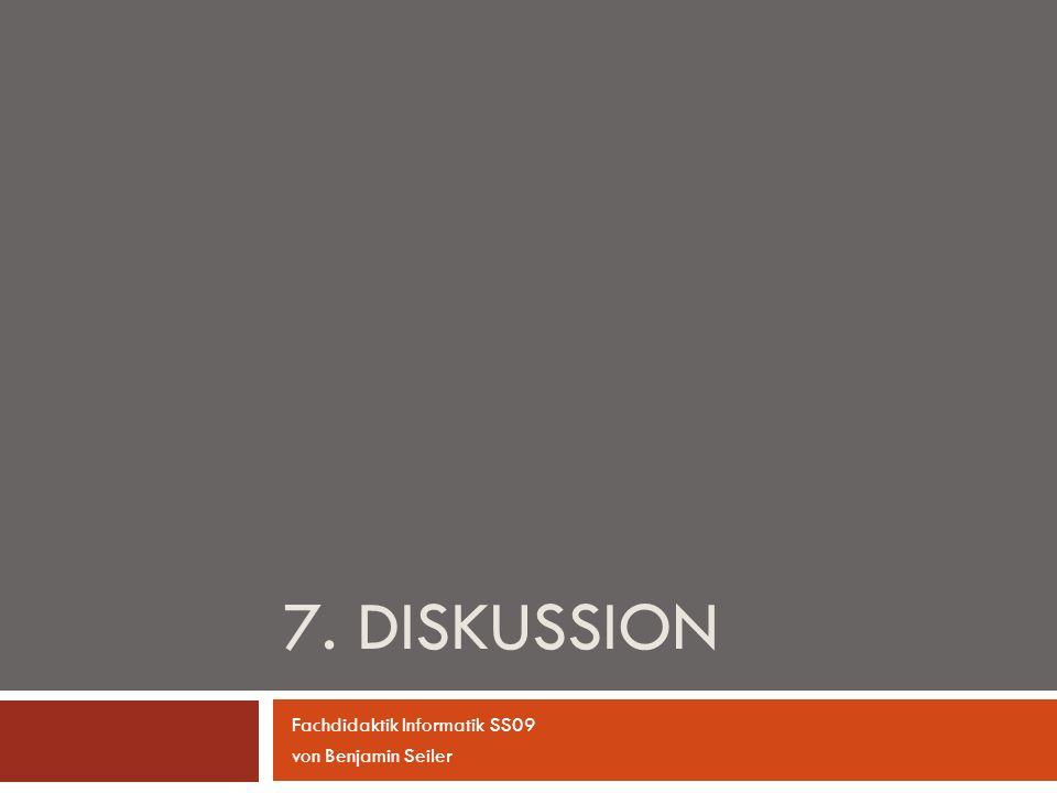 7. DISKUSSION Fachdidaktik Informatik SS09 von Benjamin Seiler