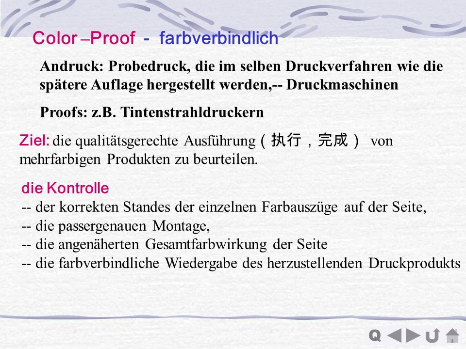 Q Color – Proof - farbverbindlich Andruck: Probedruck, die im selben Druckverfahren wie die spätere Auflage hergestellt werden,-- Druckmaschinen Proof