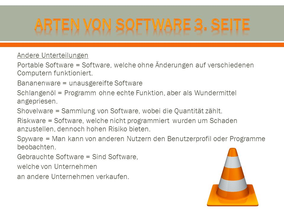 Andere Unterteilungen Portable Software = Software, welche ohne Änderungen auf verschiedenen Computern funktioniert. Bananenware = unausgereifte Softw