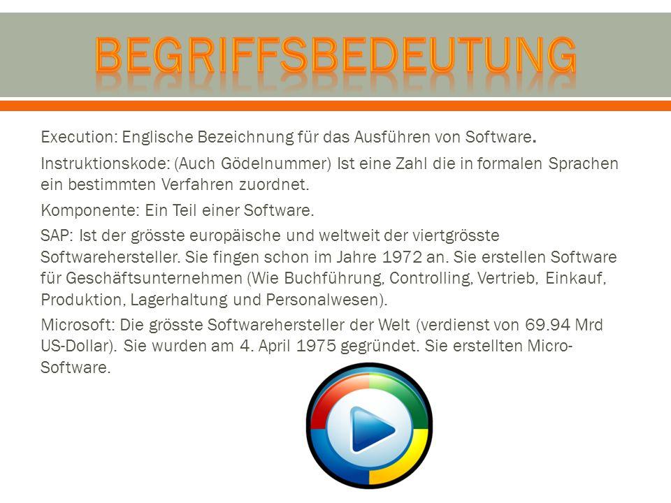 Execution: Englische Bezeichnung für das Ausführen von Software. Instruktionskode: (Auch Gödelnummer) Ist eine Zahl die in formalen Sprachen ein besti