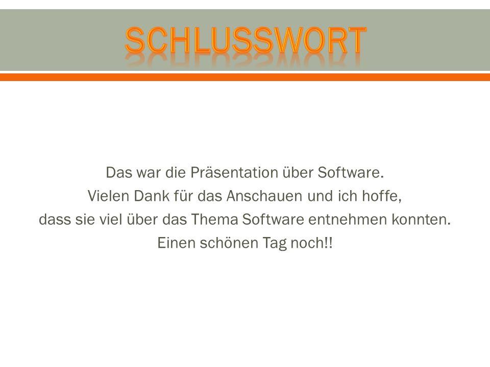 Das war die Präsentation über Software. Vielen Dank für das Anschauen und ich hoffe, dass sie viel über das Thema Software entnehmen konnten. Einen sc
