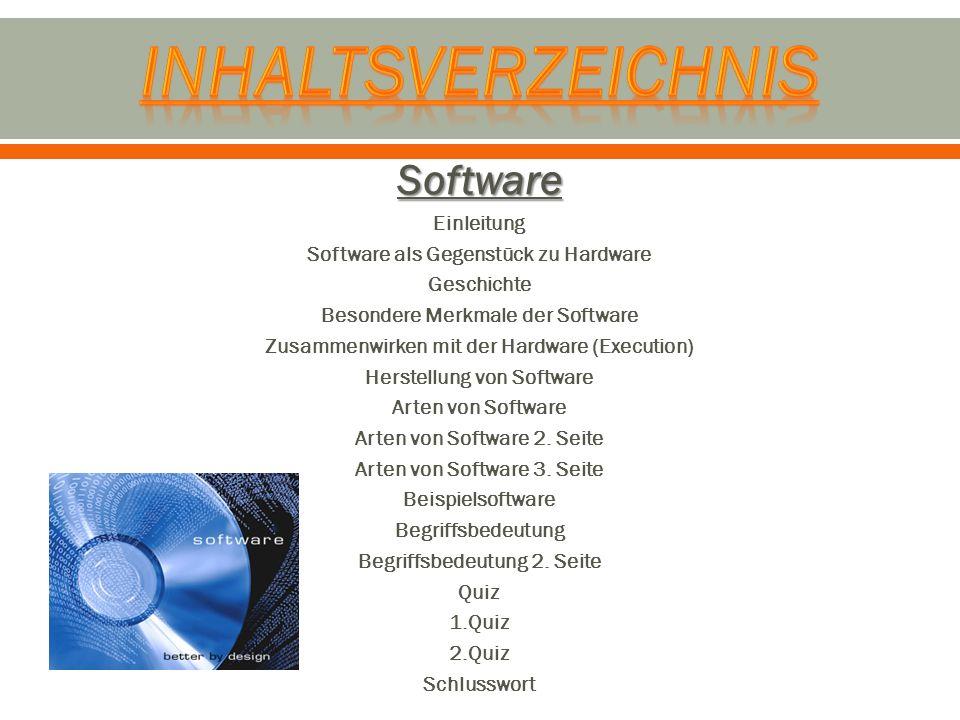 Software Einleitung Software als Gegenstück zu Hardware Geschichte Besondere Merkmale der Software Zusammenwirken mit der Hardware (Execution) Herstel