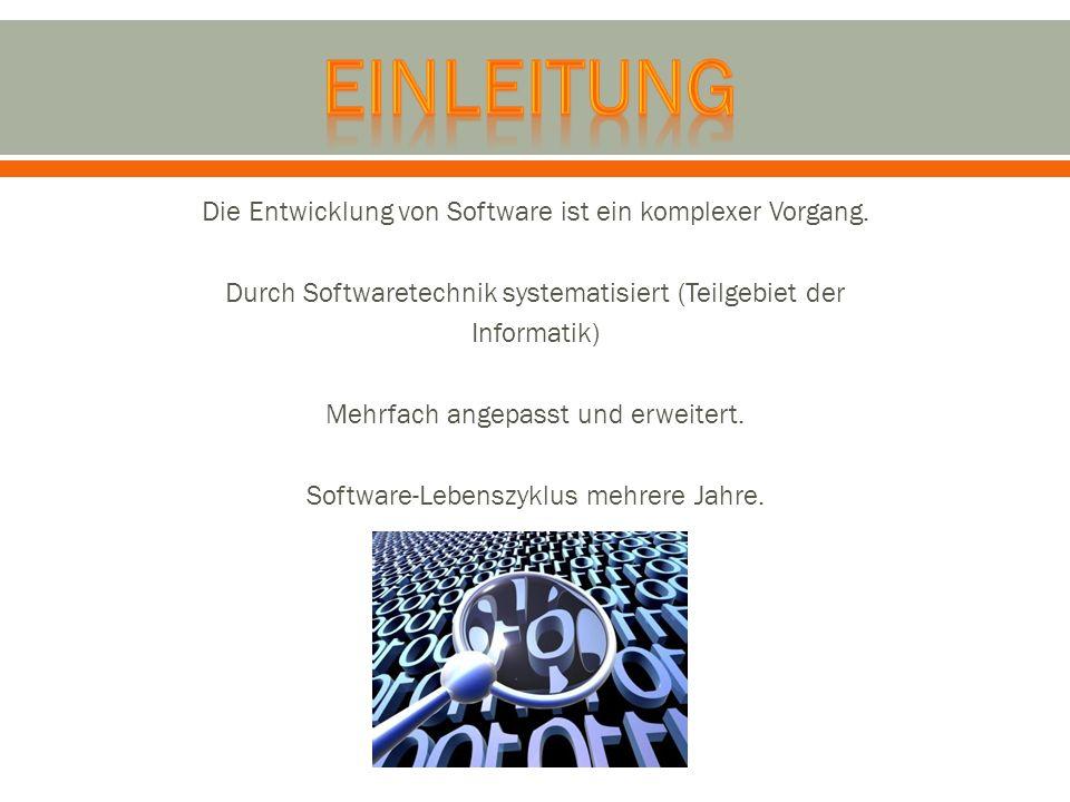 Die Entwicklung von Software ist ein komplexer Vorgang. Durch Softwaretechnik systematisiert (Teilgebiet der Informatik) Mehrfach angepasst und erweit