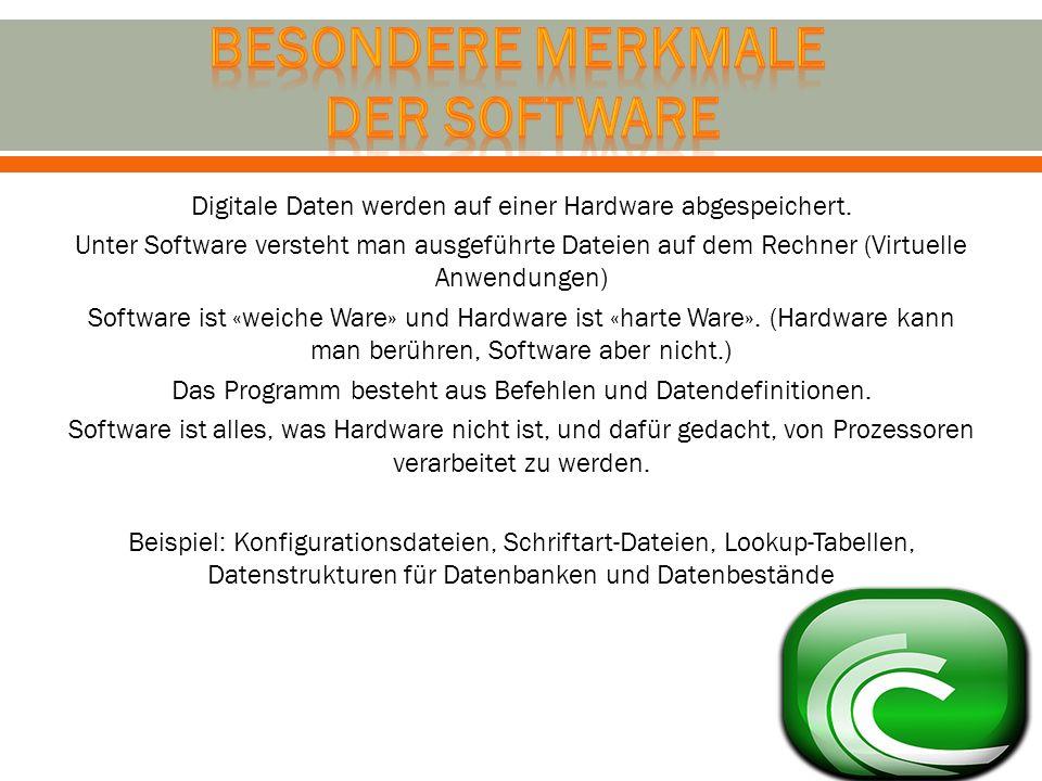 Digitale Daten werden auf einer Hardware abgespeichert. Unter Software versteht man ausgeführte Dateien auf dem Rechner (Virtuelle Anwendungen) Softwa