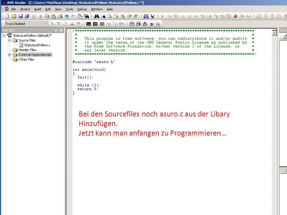 Bei den Sourcefiles noch asuro.c aus der Libary Hinzufügen. Jetzt kann man anfangen zu Programmieren…