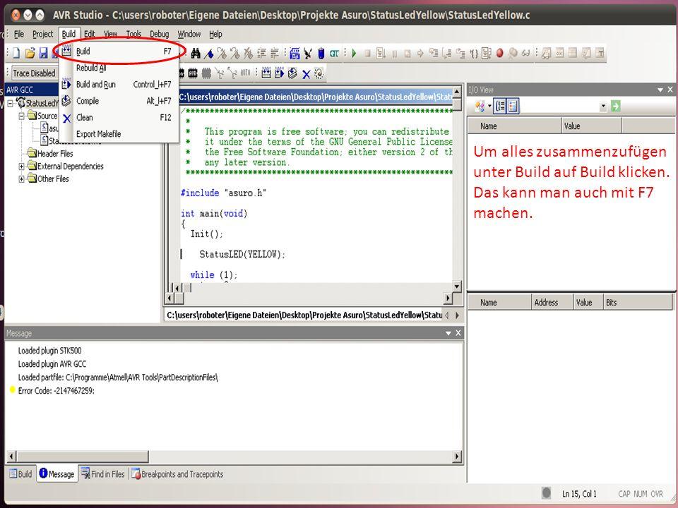 Um alles zusammenzufügen unter Build auf Build klicken. Das kann man auch mit F7 machen.