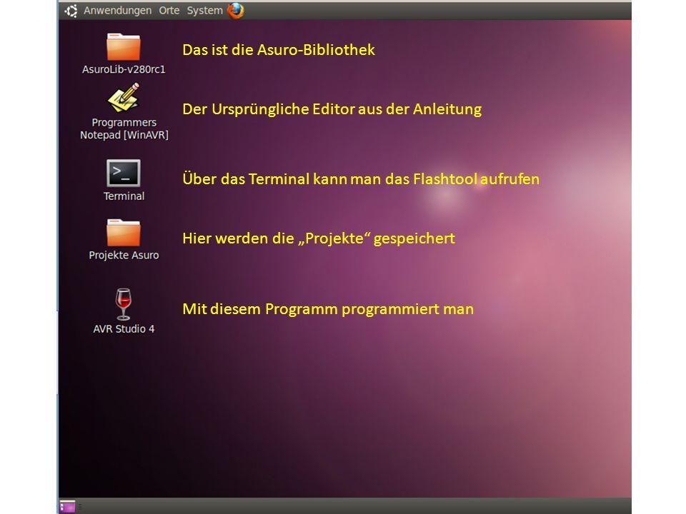 Der Ursprüngliche Editor aus der Anleitung Hier werden die Projekte gespeichert Über das Terminal kann man das Flashtool aufrufen Das ist die Asuro-Bi
