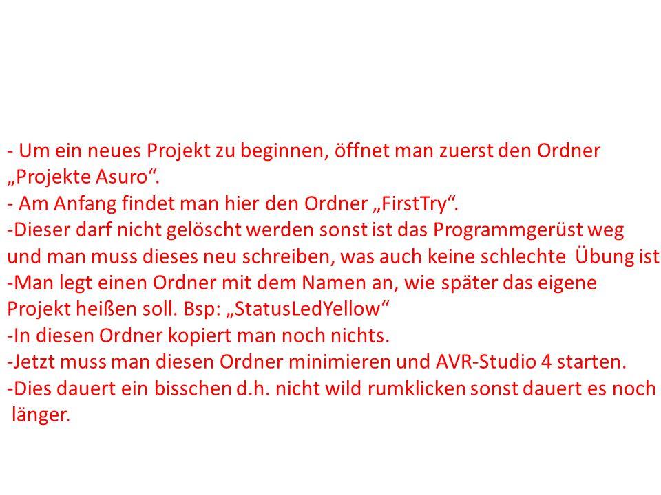 - Um ein neues Projekt zu beginnen, öffnet man zuerst den Ordner Projekte Asuro. - Am Anfang findet man hier den Ordner FirstTry. -Dieser darf nicht g