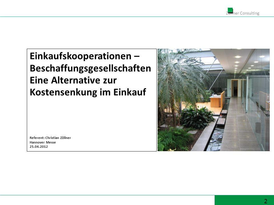 2 Zöllner Consulting Einkaufskooperationen – Beschaffungsgesellschaften Eine Alternative zur Kostensenkung im Einkauf Referent: Christian Zöllner Hannover Messe 25.04.2012