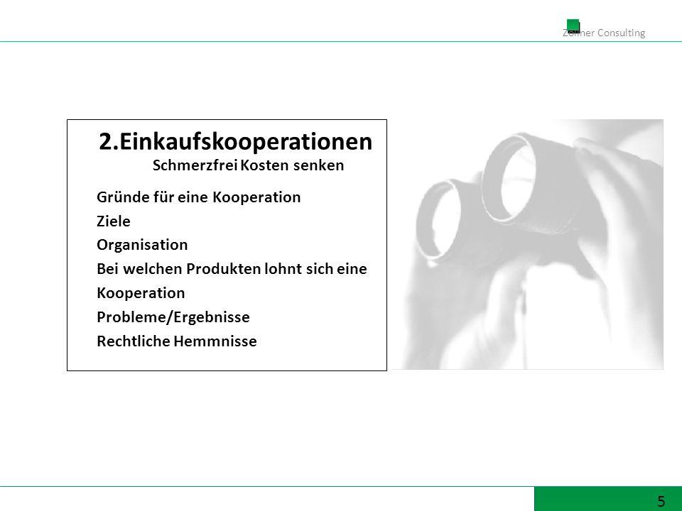 5 Zöllner Consulting 2.Einkaufskooperationen Schmerzfrei Kosten senken Gründe für eine Kooperation Ziele Organisation Bei welchen Produkten lohnt sich