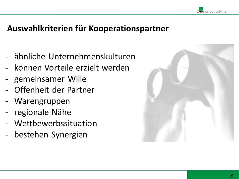 8 Zöllner Consulting -ähnliche Unternehmenskulturen -können Vorteile erzielt werden -gemeinsamer Wille -Offenheit der Partner -Warengruppen -regionale Nähe -Wettbewerbssituation -bestehen Synergien Auswahlkriterien für Kooperationspartner