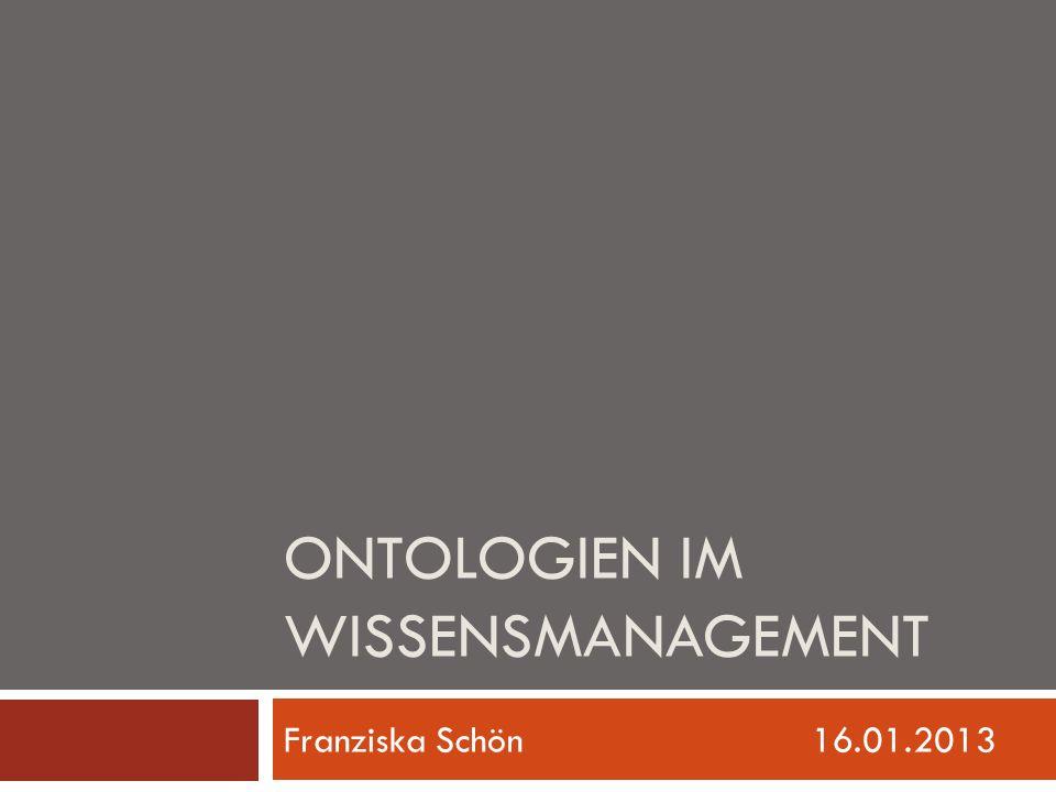 ONTOLOGIEN IM WISSENSMANAGEMENT Franziska Schön16.01.2013