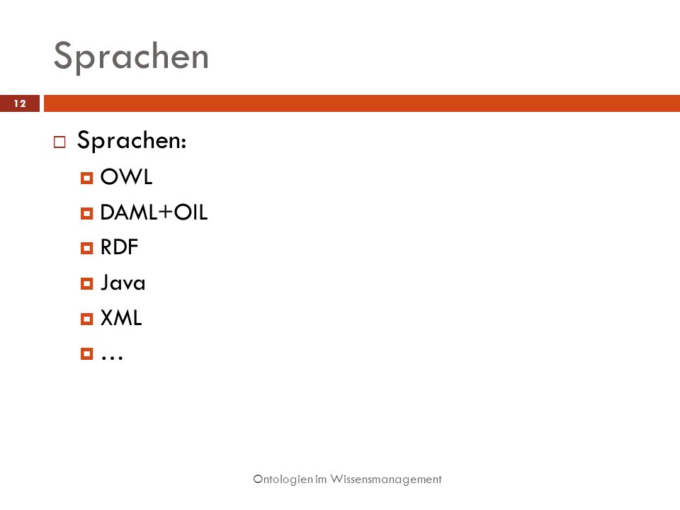 Sprachen Ontologien im Wissensmanagement 12 Sprachen: OWL DAML+OIL RDF Java XML …
