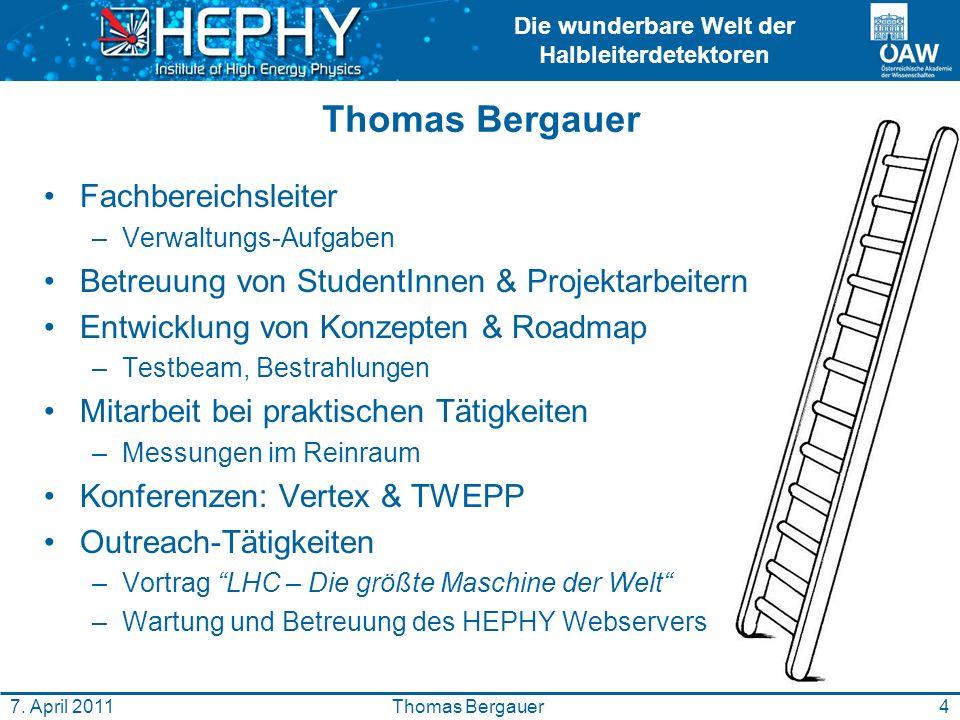 Die wunderbare Welt der Halbleiterdetektoren 4Thomas Bergauer7. April 2011 Thomas Bergauer Fachbereichsleiter –Verwaltungs-Aufgaben Betreuung von Stud
