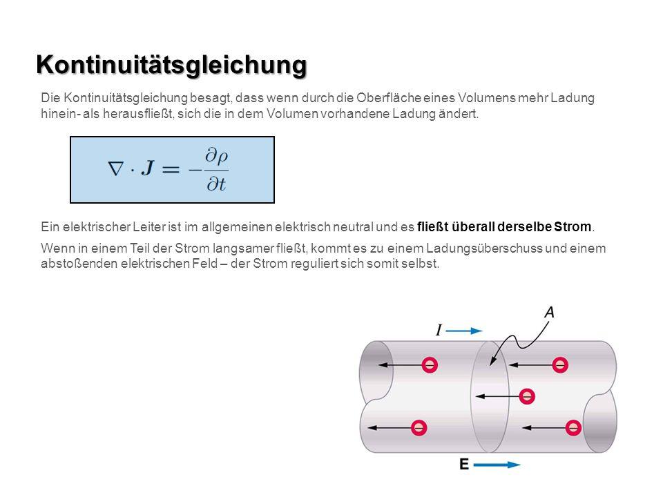 Kontinuitätsgleichung Ein elektrischer Leiter ist im allgemeinen elektrisch neutral und es fließt überall derselbe Strom.