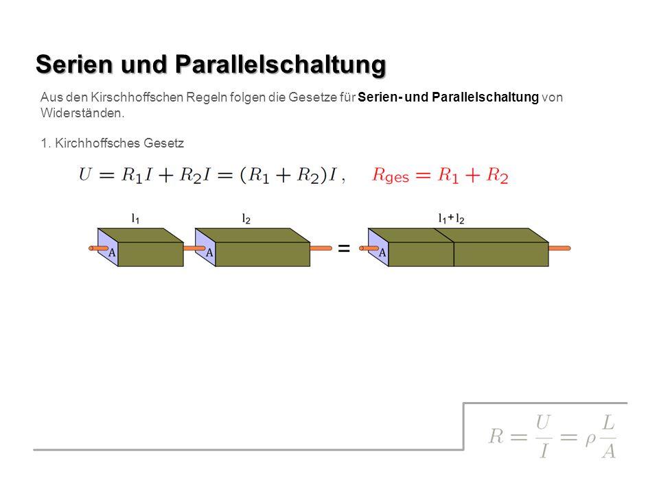 Aus den Kirschhoffschen Regeln folgen die Gesetze für Serien- und Parallelschaltung von Widerständen.