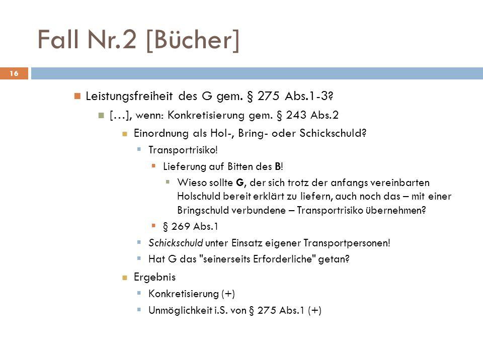 Fall Nr.2 [Bücher] 16 Leistungsfreiheit des G gem. § 275 Abs.1-3? […], wenn: Konkretisierung gem. § 243 Abs.2 Einordnung als Hol-, Bring- oder Schicks