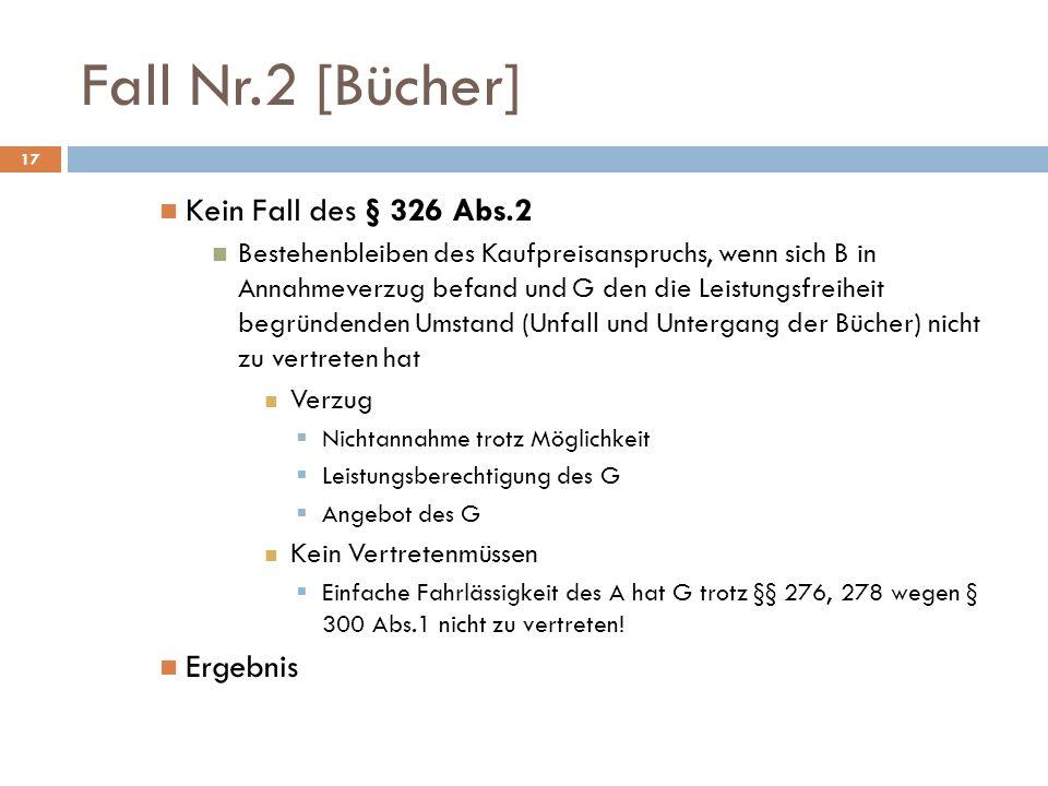 Fall Nr.2 [Bücher] 17 Kein Fall des § 326 Abs.2 Bestehenbleiben des Kaufpreisanspruchs, wenn sich B in Annahmeverzug befand und G den die Leistungsfre