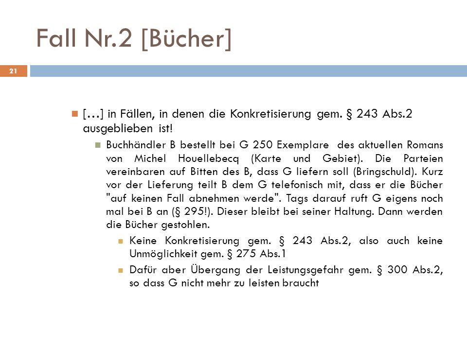 Fall Nr.2 [Bücher] 21 […] in Fällen, in denen die Konkretisierung gem. § 243 Abs.2 ausgeblieben ist! Buchhändler B bestellt bei G 250 Exemplare des ak