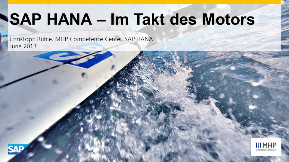 SAP HANA – Im Takt des Motors Christoph Rühle, MHP Competence Center SAP HANA June 2013