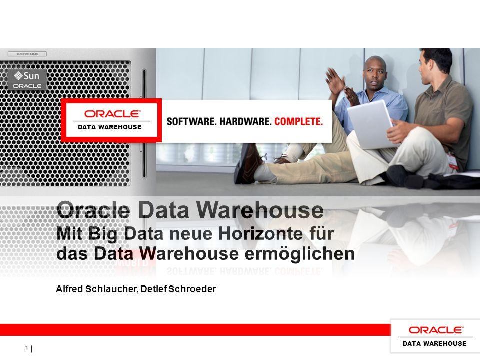 1 Oracle Data Warehouse Mit Big Data neue Horizonte für das Data Warehouse ermöglichen Alfred Schlaucher, Detlef Schroeder DATA WAREHOUSE