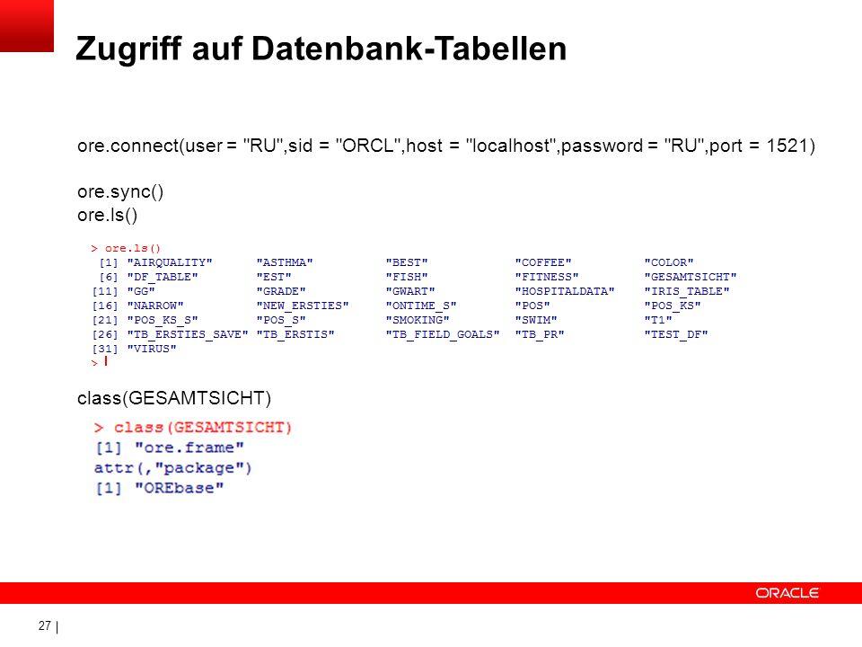 27 Zugriff auf Datenbank-Tabellen ore.connect(user =