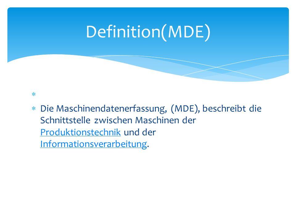 Die Maschinendatenerfassung, (MDE), beschreibt die Schnittstelle zwischen Maschinen der Produktionstechnik und der Informationsverarbeitung. Produktio