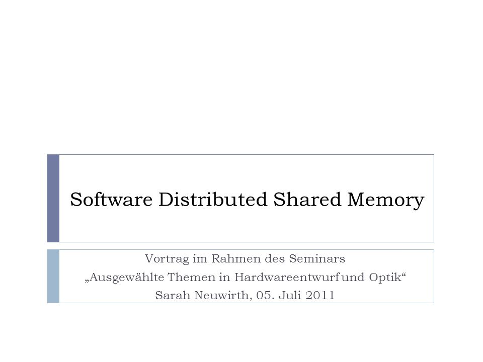 Agenda 1.Motivation 2. Was ist Software Distributed Shared Memory.