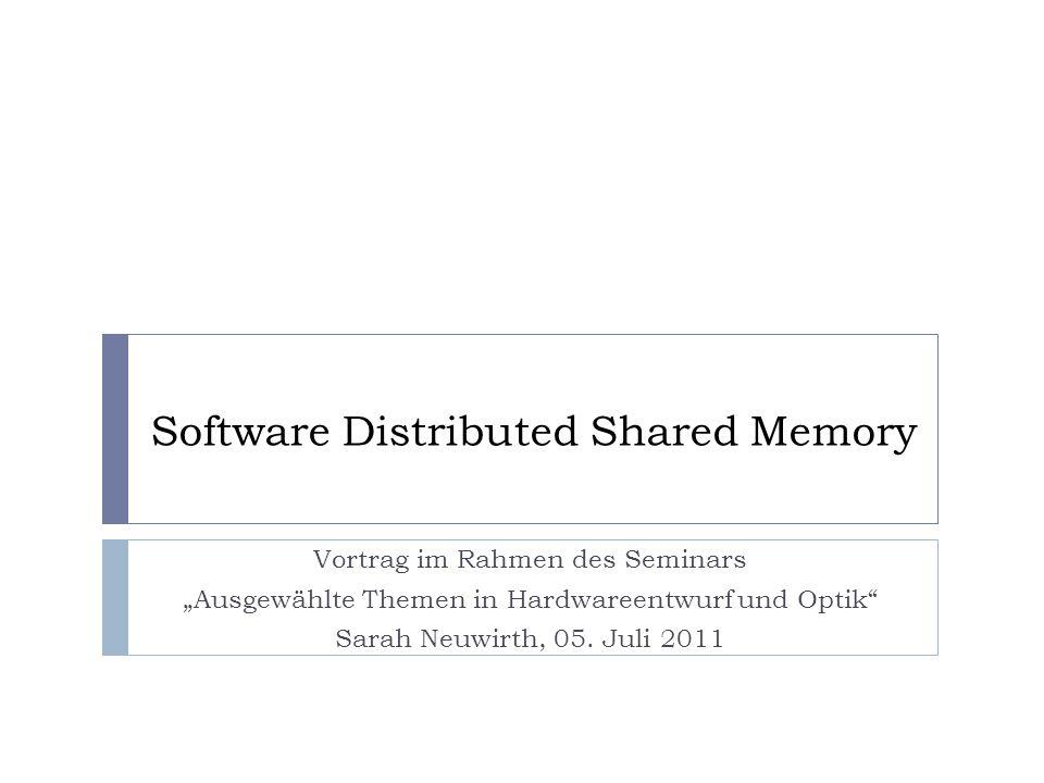 Software Distributed Shared Memory Vortrag im Rahmen des Seminars Ausgewählte Themen in Hardwareentwurf und Optik Sarah Neuwirth, 05.