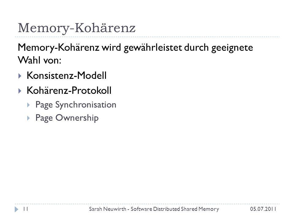 Memory-Kohärenz Sarah Neuwirth - Software Distributed Shared Memory11 Memory-Kohärenz wird gewährleistet durch geeignete Wahl von: Konsistenz-Modell Kohärenz-Protokoll Page Synchronisation Page Ownership 05.07.2011