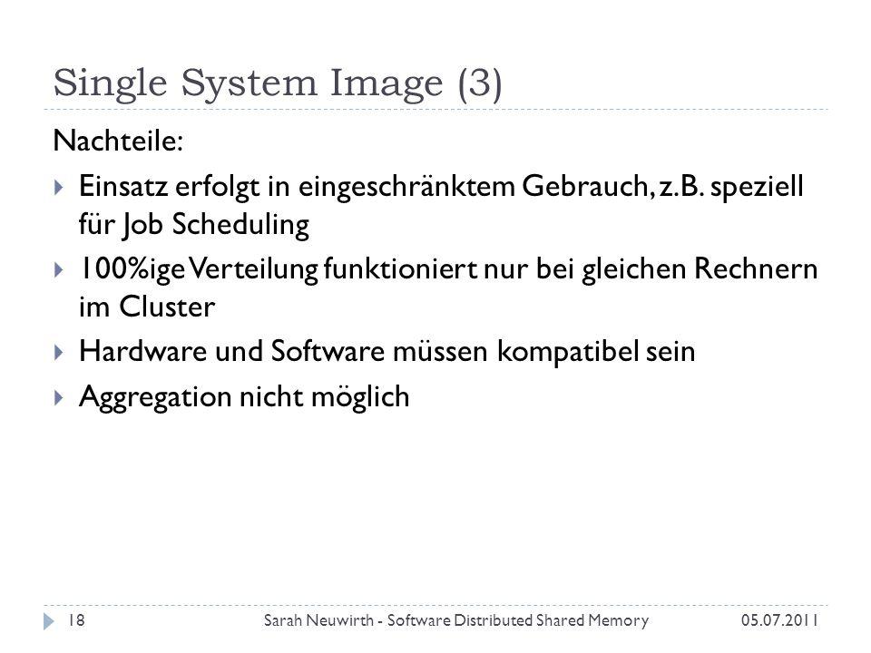 Single System Image (3) 05.07.2011Sarah Neuwirth - Software Distributed Shared Memory18 Nachteile: Einsatz erfolgt in eingeschränktem Gebrauch, z.B.